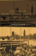 Rise of Professional Society, Revised Edition: England since 1880