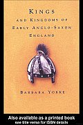 Kings and Kingdoms of Early Anglo-Saxon England