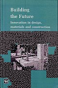 Building the Future: Innovation in Design, Materials and Construction