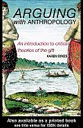 Arguing with Anthropology: An Introduction to Critical Theories of the Gift