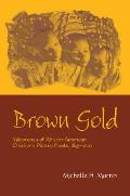 Brown Gold: Milestones of African American Children's Picture Books, 1845-2002