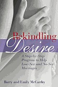 Rekindling Desire: A Step by Step Program to Help Low-Sex and No-Sex Marriages Cover