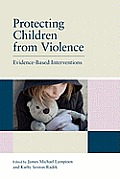 Protecting Children from Violence: Evidence-Based Interventions