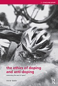 The Ethics of Doping and Anti-Doping: To Redeem the Soul of Sport