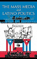 The Mass Media and Latino Politics: Studies of Media Content, Campaign Strategies and Survey Research: 1984-2004