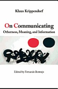 On Communicating: Otherness, Meaning, and Information