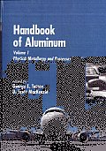 Handbook of Aluminum: Vol. 1: Physical Metallurgy and Processes