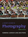 Short Course in Photography (8TH 12 Edition)