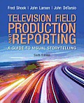 Television and Field Production Reporting (6TH 13 Edition)
