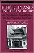 Ethnicity and Entrepreneurship: The New Chinese Immigrants in the San Francisco Bay Area (Part of the New Immigrants Series) (New Immigrants)