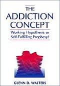 The Addiction Concept: Working Hypothesis or Self-Fulfilling Prophecy?