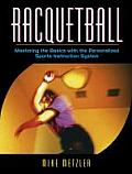 Racquetball Mastering the Basics with the Personalized Sports Instruction System a Workbook Approach