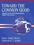 Toward the Common Good : Perspectives in International Public Relations (04 Edition)