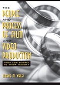 The People and Process of Film and Video Production: From Low Budget to High Budget Cover