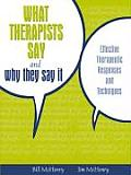 What Therapists Say & Why They Say It Effective Therapeutic Responses & Techniques