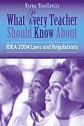 What Every Teacher Should Know about Idea 2004 Laws & Regulations (What Every Teacher Should Know About...)