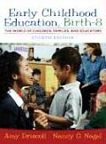 Early Childhood Education: Birth - 8: the World of Children, Families, and Educators (4TH 08 Edition) Cover