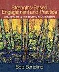 Strengths-Based Engagement and Practice: Creating Effective Helping Relationships