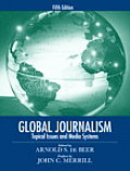 Global Journalism : Topical Issues and Media Systems (5TH 09 Edition)