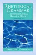 Rhetorical Grammar : Grammatical Choices, Rhetorical Effects (6TH 10 - Old Edition)