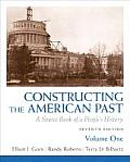 Constructing the American Past A Source Book of a Peoples History Volume 1