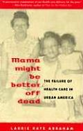 Mama Might Be Better Off Dead: The Failure of Health Care in Urban America Cover