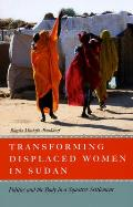 Transforming Displaced Women in Sudan Politics & the Body in a Squatter Settlement