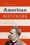 American Nietzsche A History of an Icon & His Ideas