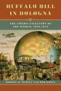 Buffalo Bill In Bologna The Americanization Of The World 1869 1922