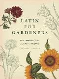 Latin for Gardeners Over 3000 Plant Names Explained & Explored