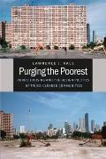 Purging the Poorest: Public Housing and the Design Politics of Twice-Cleared Communities (Historical Studies of Urban America)