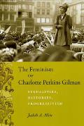 The Feminism of Charlotte Perkins Gilman: Sexualities, Histories, Progressivism (Women in Culture and Society) Cover