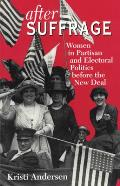 After Suffrage Women in Partisan & Electoral Politics Before the New Deal