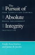 Pursuit of Absolute Integrity How Corruption Control Makes Government Ineffective