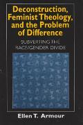 Deconstruction Feminist Theology & the Problem of Difference Subverting the Race Gender Divide