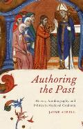 Authoring the Past: History, Autobiography, and Politics in Medieval Catalonia