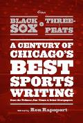 From Black Sox to Three Peats A Century of Chicagos Best Sportswriting from the Tribune Sun Times & Other Newspapers