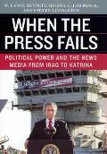 When the Press Fails: Political Power and the News Media from Iraq to Katrina