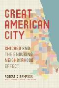 Great American City Chicago & the Enduring Neighborhood Effect
