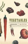 Vegetables: A Biography