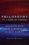 Philosophy in a Time of Terror Dialogues with Jurgen Habermas & Jacques Derrida