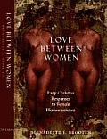 Love Between Women Early Christian Responses to Female Homoeroticism