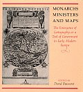 Monarchs Ministers & Maps The Emergence of Cartography as a Tool of Government in Early Modern Europe