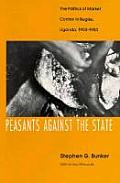 Peasants Against the State: The Politics of Market Control in Bugisu, Uganda, 1900-1983