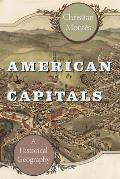 American Capitals: A Historical Geography (University of Chicago Geography Research Papers)