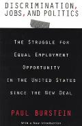 Discrimination, Jobs, and Politics: The Struggle for Equal Employment Opportunity in the United States Since the New Deal