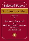 Selected Papers #3: Selected Papers, Volume 3: Stochastic, Statistical, and Hydromagnetic Problems in Physics and Astronomy