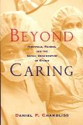 Beyond Caring : Hospitals, Nurses, and the Social Organization of Ethics (96 Edition)