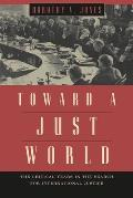 Toward a Just World: The Critical Years in the Search for International Justice