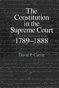 Constitution in the Supreme Court The First Hundred Years 1789 1888